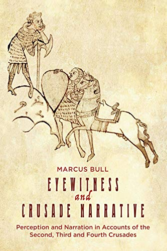 Eyewitness and Crusade Narrative: Perception and Narration in Accounts of the Second, Third and Fourth Crusades (Crusading in Context) (Volume 1)