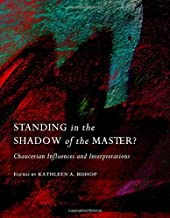 Standing in the Shadow of the Master? Chaucerian Influences and Interpretations