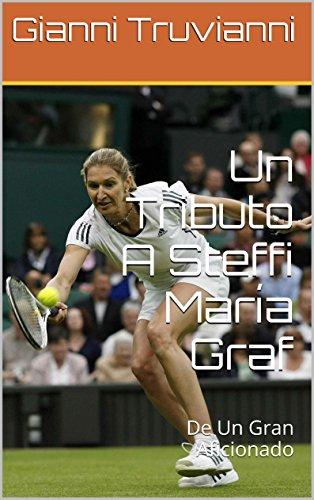 Un Tributo A Steffi María Graf: De Un Gran Aficionado (Spanish Edition)