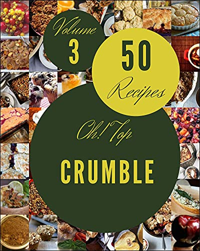 Oh! Top 50 Crumble Recipes Volume 3: Make Cooking at Home Easier with Crumble Cookbook! (English Edition)