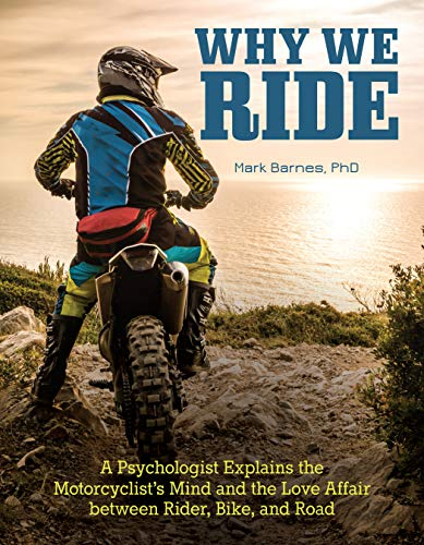 Why We Ride: A Psychologist Explains the Motorcyclist's Mind and the Love Affair Between Rider, Bike, and Road (CompanionHouse Books) In-Depth Explanation, Sports Psychology, and the State of Flow