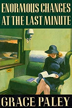 Enormous Changes at the Last Minute: Stories by [Grace Paley]