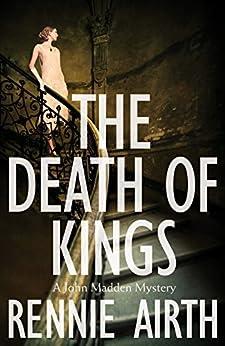 The Death of Kings: A John Madden Novel 5 by [Rennie Airth]