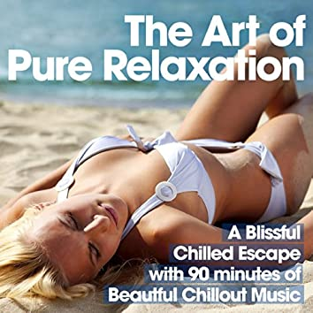 The Art of Pure Relaxation - A Blissful Chilled Escape with 90 Minutes of Beautiful Chillout Music