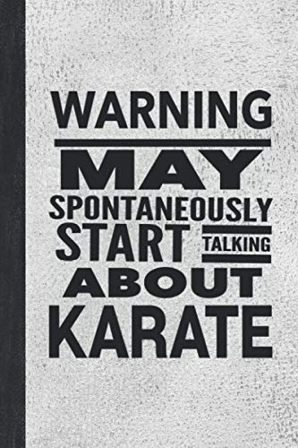 Warning May Spontaneously Start Talking About Karate: Journal For Martial Arts Woman Girl Man Guy - Best Funny Sensei Teacher Student Gifts - Stone Gray Cover 6