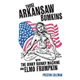 Those Arkansaw Bumkins: with The Oinky Boinky Machine and Elmo Frumpkin (English Edition)