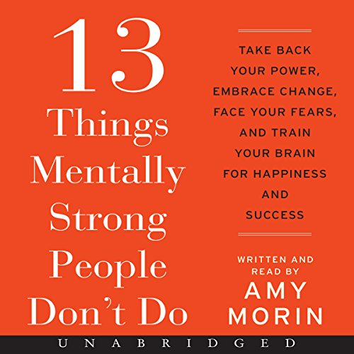 13 Things Mentally Strong People Don't Do     Take Back Your Power, Embrace Change, Face Your Fears, and Train Your Brain for Happiness and Success              By:                                                                                                                                 Amy Morin                               Narrated by:                                                                                                                                 Amy Morin                      Length: 6 hrs and 36 mins     1,679 ratings     Overall 4.3