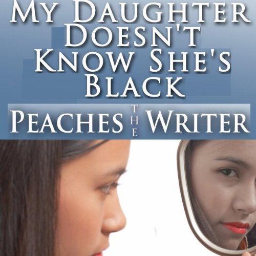 My Daughter Doesn't Know She's Black audiobook cover art