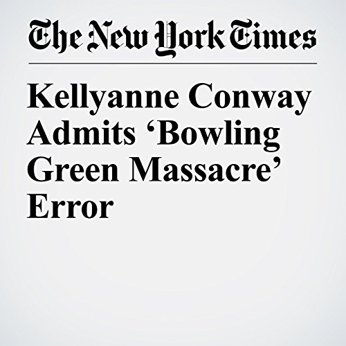 Kellyanne Conway Admits 'Bowling Green Massacre' Error audiobook cover art