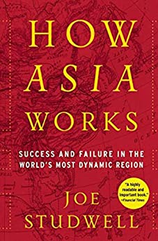 How Asia Works: Success and Failure In the World's Most Dynamic Region by [Joe Studwell]