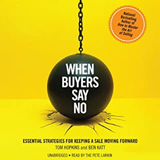 When Buyers Say No     Essential Strategies for Keeping a Sale Moving Forward              By:                                                                                                                                 Tom Hopkins,                                                                                        Ben Katt                               Narrated by:                                                                                                                                 Pete Larkin                      Length: 7 hrs and 58 mins     108 ratings     Overall 4.4