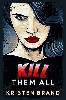 Kill Them All (The White Knight & Black Valentine Series Book 4) by [Kristen Brand]