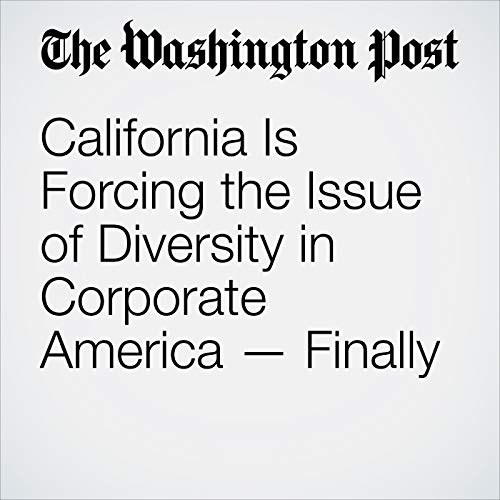 California Is Forcing the Issue of Diversity in Corporate America — Finally copertina