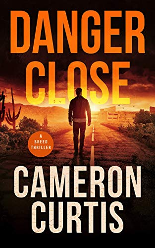 Danger Close (A Breed Thriller Book 1) by [Cameron Curtis]