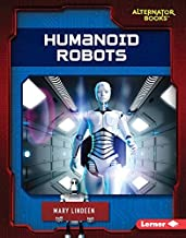 Humanoid Robots (Cutting-Edge Robotics (Alternator Books ® ))