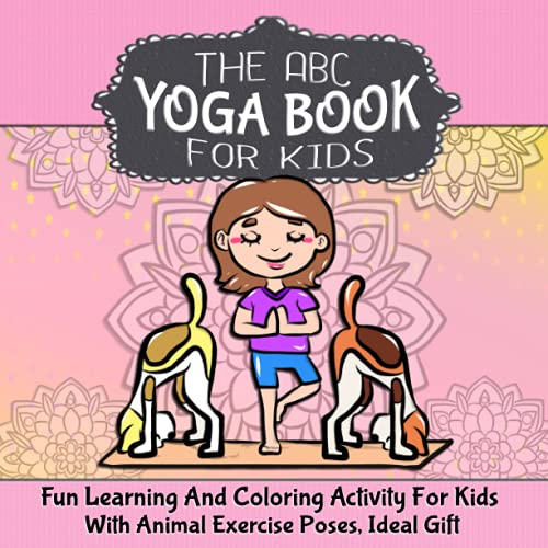 The ABC Yoga Book For Kids: Fun Learning And Coloring Activity For Kids With Animal Exercise Poses, Ideal Gift