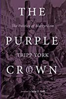 The Purple Crown: The Politics of Martyrdom