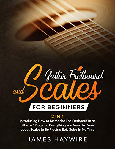 Guitar Fretboard And Scales For Beginners (2 In 1): Introducing How to Memorize The Fretboard In as Little as 1 Day and Everything You Need to Know About ... Epic Solos In No Time (English Edition)