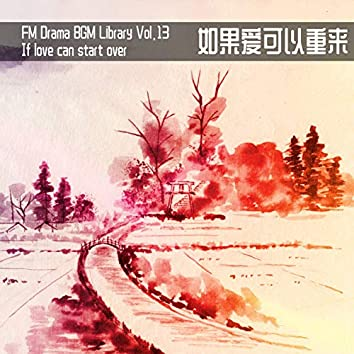 FM Drama BGM Library Vol. 13 If Love Can Start Over