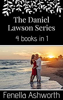 The Daniel Lawson Series - 4 books in 1: Includes 'First Love, Second Chance', 'Perfect Stranger, Strangely Perfect', 'Feels Just Like Starting Over' and 'No Rain, No Flowers'. by [Fenella Ashworth]
