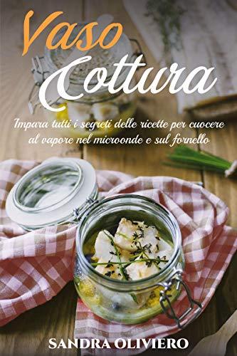 Vasocottura: Impara tutti i segreti delle ricette per cuocere al vapore nel microonde e sul fornello (Dimagrire Vol. 2)