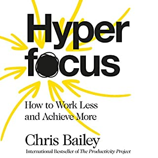 Hyperfocus                   By:                                                                                                                                 Chris Bailey                               Narrated by:                                                                                                                                 Chris Bailey                      Length: 6 hrs and 39 mins     76 ratings     Overall 4.3