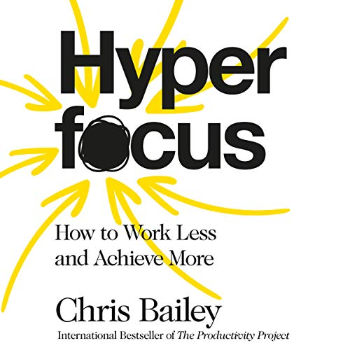 Hyperfocus                   By:                                                                                                                                 Chris Bailey                               Narrated by:                                                                                                                                 Chris Bailey                      Length: 6 hrs and 39 mins     38 ratings     Overall 4.6