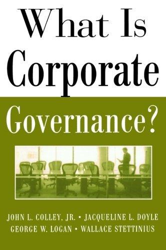 Compare Textbook Prices for What Is Corporate Governance? THE MCGRAW-HILL What Is 1 Edition ISBN 9780071444484 by Colley, John,Stettinius, Wallace,Doyle, Jacqueline,Logan, George