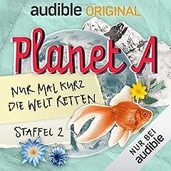Planet A - Nur mal kurz die Welt retten: Staffel 2 (Original Podcast)
