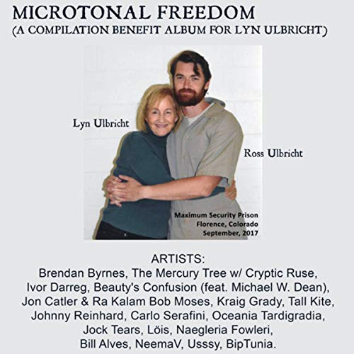 Microtonal Freedom (a Compilation Benefit Album For Lyn Ulbricht)