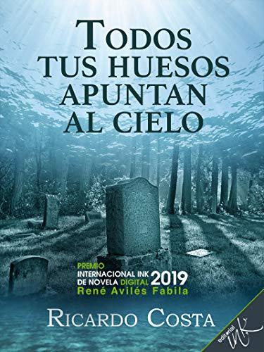 Portada del libro Todos tus huesos apuntan al cielo de Ricardo Miguel  Costa