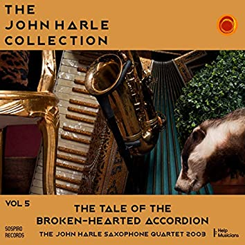 The John Harle Collection Vol. 5: The Tale of the Broken-Hearted Accordion (The John Harle Saxophone Quartet 2003) (Live)
