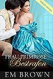 Frau Primrose Bestrafen, Folge XVI-XX: Regentschaftszeit Historische Romanze (German Edition)