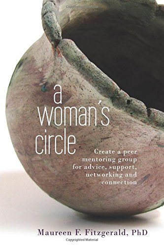 A Woman's Circle: Create a peer mentoring group for advice, networking, support and connection