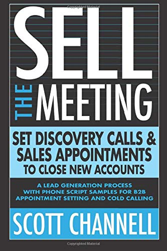 Download SELL THE MEETING Set Discovery Calls & Sales Appointments To Close New Accounts: A Lead Generation Process With Phone Scri... 