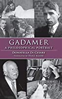 Gadamer: A Philosophical Portrait (Studies in Continental Thought)