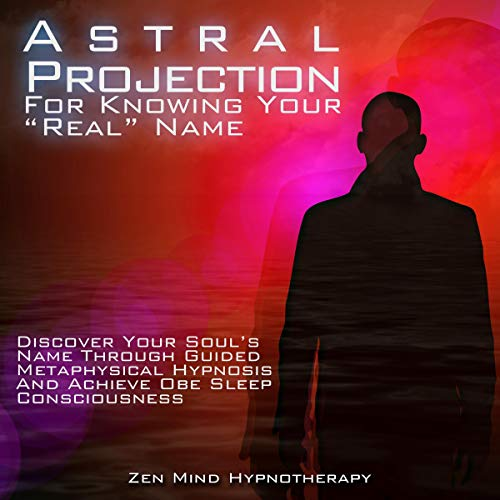 "Astral Projection for Knowing Your ""Real"" Name     Discover Your Soul's Name Through Guided Metaphysical Hypnosis and Achieve out of Body Experience (OBE), Sleep Consciousness and a Higher Self Awareness              By:                                                                                                                                 Zen Mind Hypnotherapy                               Narrated by:                                                                                                                                 Sylvia Rae                      Length: 1 hr and 1 min     25 ratings     Overall 5.0"