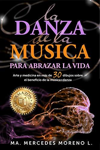 LA DANZA DE LA MÚSICA PARA ABRAZAR LA VIDA: Arte y medicina en más de 30 dibujos sobre el beneficio de la música + danza (Spanish Edition)