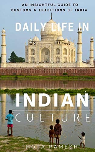 Daily Life in Indian Culture: An Insightful Guide to Customs & Traditions of India