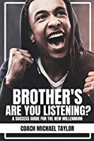 Brother's Are You Listening?: A Success Guide For The New Millennium
