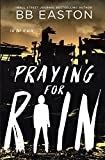 Praying for Rain: 1 (The Rain Trilogy)