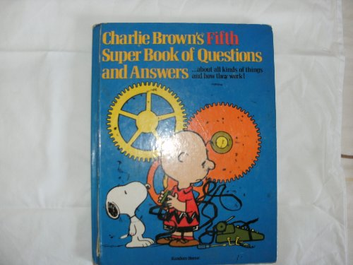 Charlie Brown's Fifth Super Book of Questions and Answers: About All Kinds of Machines and How They Work! : Based on the Charles M. Schulz Character