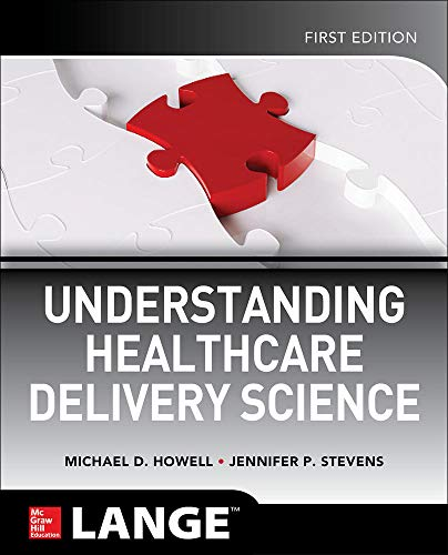Compare Textbook Prices for Understanding Healthcare Delivery Science 1 Edition ISBN 9781260026481 by Howell, Michael,Stevens, Jennifer