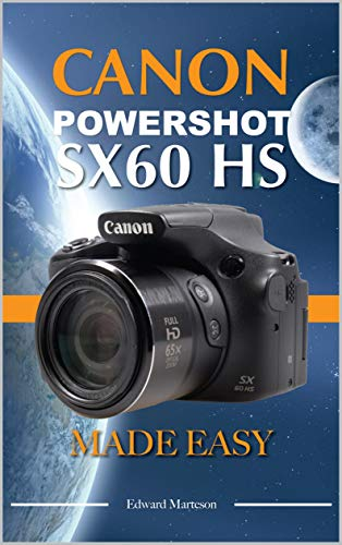 Canon Powershot SX60 HS: An Easy Guide to the best features (English...