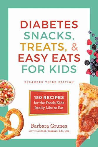 Diabetes Snacks, Treats, & Easy Eats for Kids: 150 Recipes...