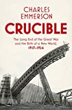 Crucible: The Long End of the Great War and the Birth of a New World, 1917?1924 - Charles Emmerson