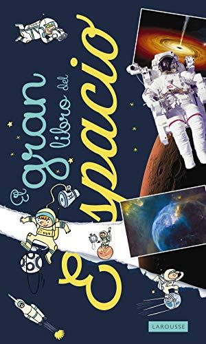 El gran libro del espacio (Larousse - Infantil / Juvenil - Castellano - A Partir De 8 Años)