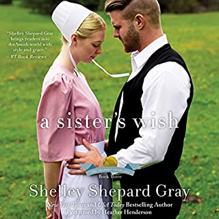 A Sister's Wish     The Charmed Amish Life, Book Three              By:                                                                                                                                 Shelley Shepard Gray                               Narrated by:                                                                                                                                 Heather Henderson                      Length: 6 hrs and 39 mins     26 ratings     Overall 4.7