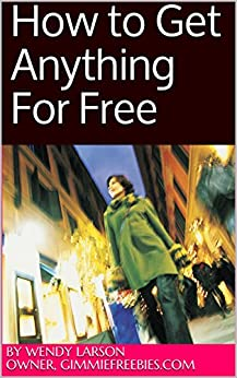 How to Get Anything For Free by [Wendy Larson]