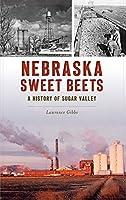 Nebraska Sweet Beets: A History of Sugar Valley